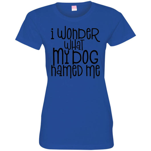 I Wonder What My Dog Named Me Fitted T-Shirt For Women - Ohmyglad