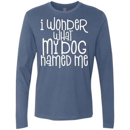 I Wonder What My Dog Named Me Long Sleeve Shirt For Men - Ohmyglad