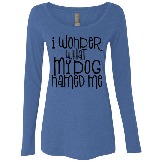 I Wonder What My Dog Named Me Long Sleeve Shirt For Women - Ohmyglad