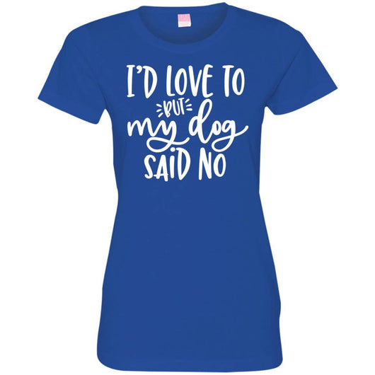 I'd Love To, But My Dog Said No Fitted T-Shirt For Women - Ohmyglad