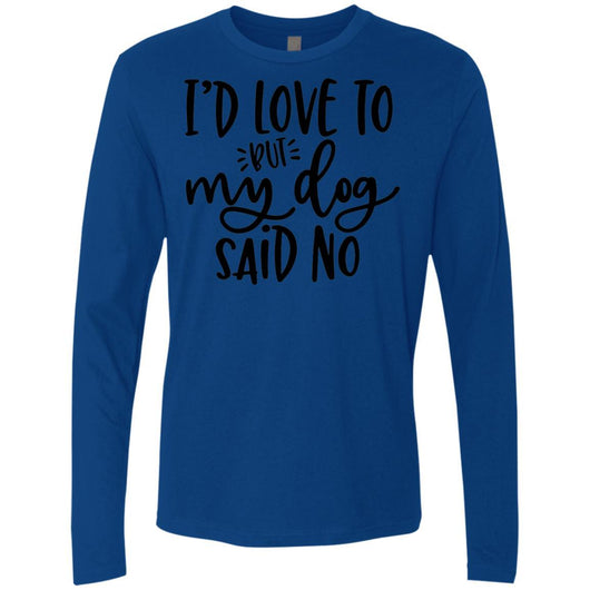 I'd Love To, But My Dog Said No Long Sleeve Shirt For Men - Ohmyglad