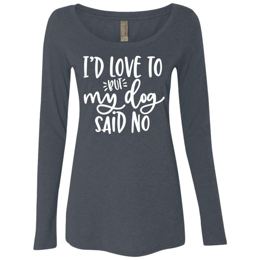 I'd Love To, But My Dog Said No Long Sleeve Shirt For Women - Ohmyglad