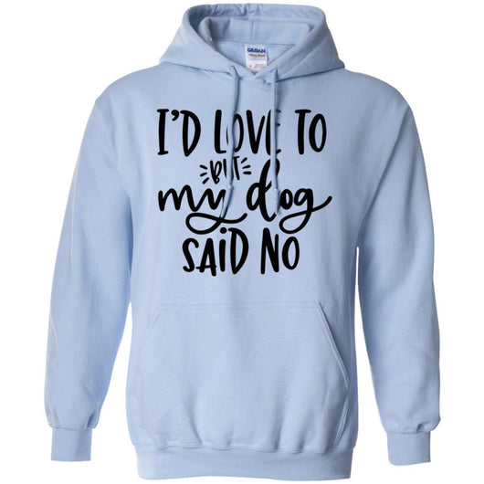 I'd Love To, But My Dog Said No Pullover Hoodie For Men - Ohmyglad