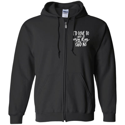 I'd Love To, But My Dog Said No Zip Hoodie For Men - Ohmyglad