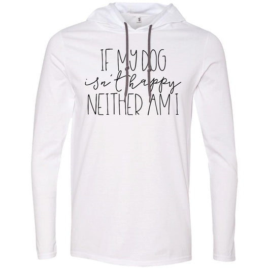 If My Dog Isn't Happy, Neither Am I Hooded Shirt For Men - Ohmyglad