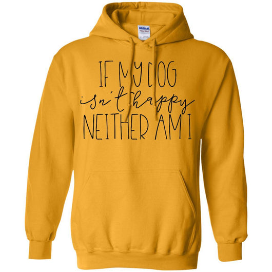 If My Dog Isn't Happy, Neither Am I Pullover Hoodie For Men - Ohmyglad