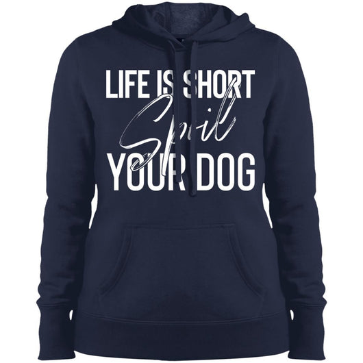 Life Is Short, Spoil Your Dog Hoodie For Women - Ohmyglad
