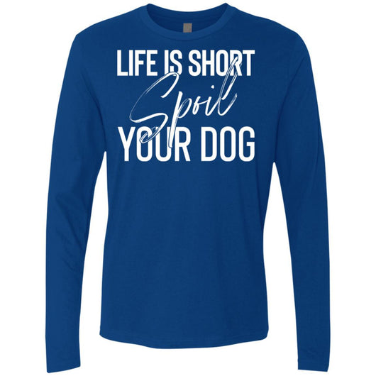 Life Is Short, Spoil Your Dog Long Sleeve Shirt For Men - Ohmyglad