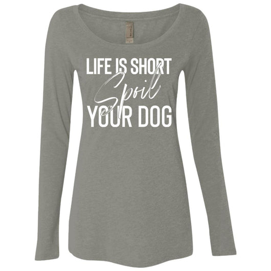Life Is Short, Spoil Your Dog Long Sleeve Shirt For Women - Ohmyglad