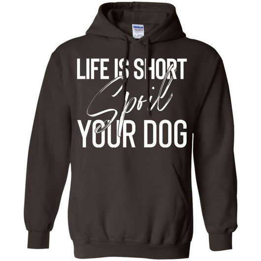 Life Is Short, Spoil Your Dog Pullover Hoodie For Men - Ohmyglad