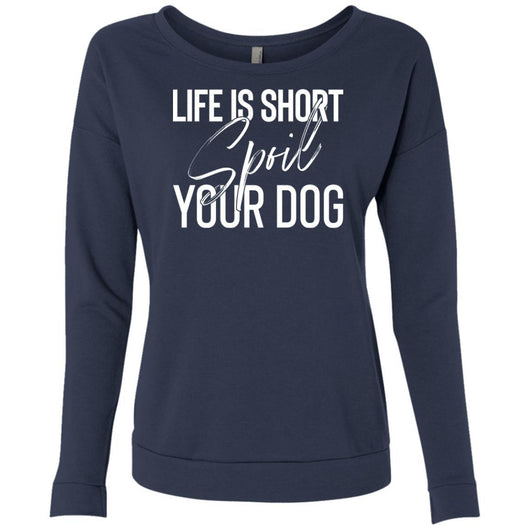 Life Is Short, Spoil Your Dog Sweatshirt For Women - Ohmyglad