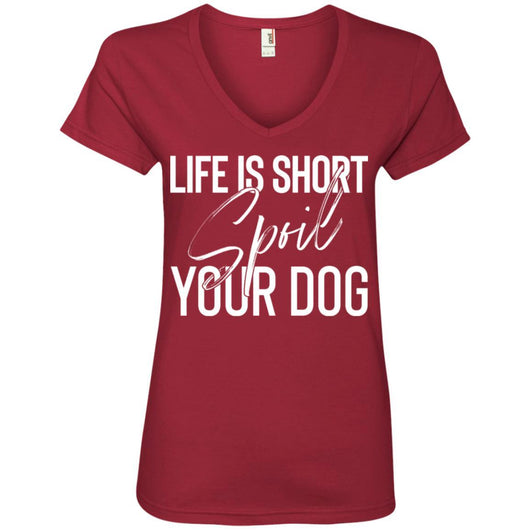 Life Is Short, Spoil Your Dog V-Neck T-Shirt For Women - Ohmyglad