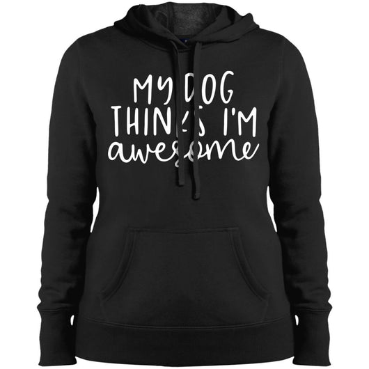 My Dog Thinks I'm Awesome Hoodie For Women - Ohmyglad