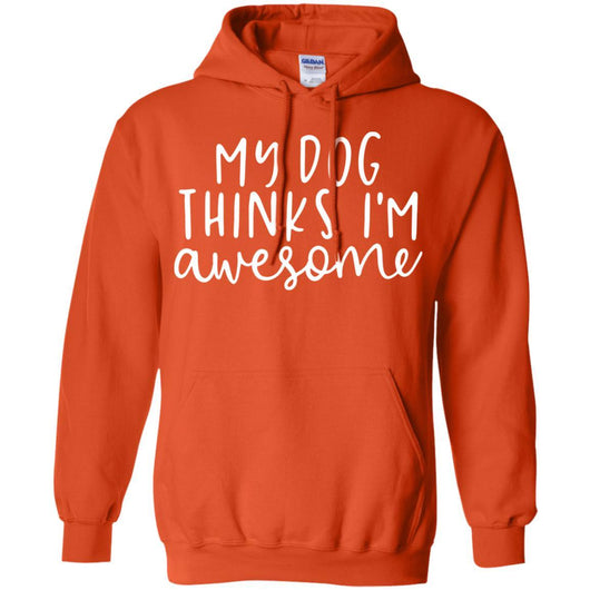 My Dog Thinks I'm Awesome Pullover Hoodie For Men - Ohmyglad
