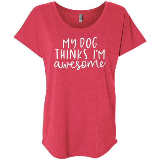 My Dog Thinks I'm Awesome Slouchy T-Shirt For Women - Ohmyglad