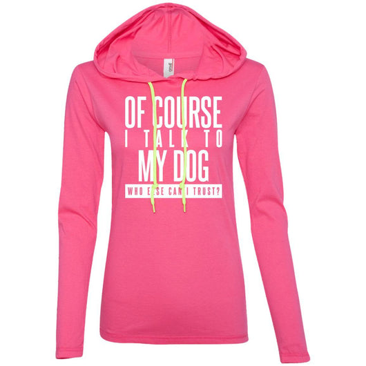 Of Course I Talk To My Dog Hooded Shirt For Women - Ohmyglad