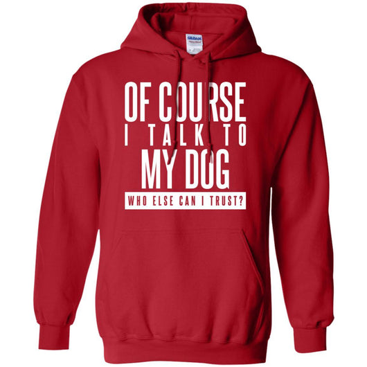Of Course I Talk To My Dog Pullover Hoodie For Men - Ohmyglad