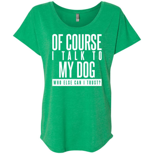Of Course I Talk To My Dog Slouchy T-Shirt For Women - Ohmyglad