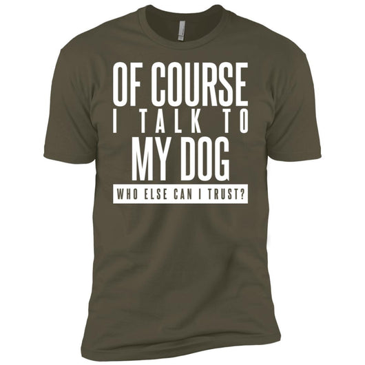Of Course I Talk To My Dog Unisex T-Shirt - Ohmyglad