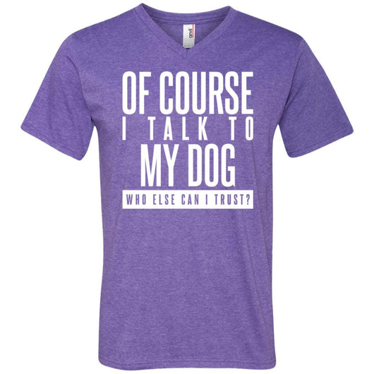 Of Course I Talk To My Dog V-Neck T-Shirt For Men - Ohmyglad