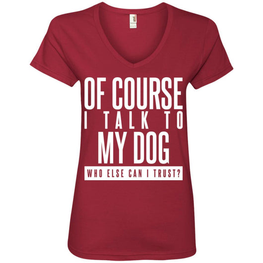 Of Course I Talk To My Dog V-Neck T-Shirt For Women - Ohmyglad
