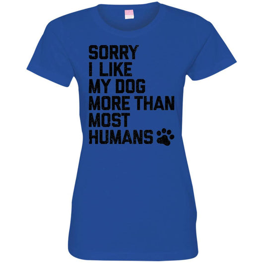 Sorry I Like My Dogs More Than Most Humans Fitted T-Shirt For Women - Ohmyglad