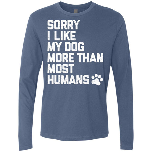 Sorry I Like My Dogs More Than Most Humans Long Sleeve Shirt For Men - Ohmyglad