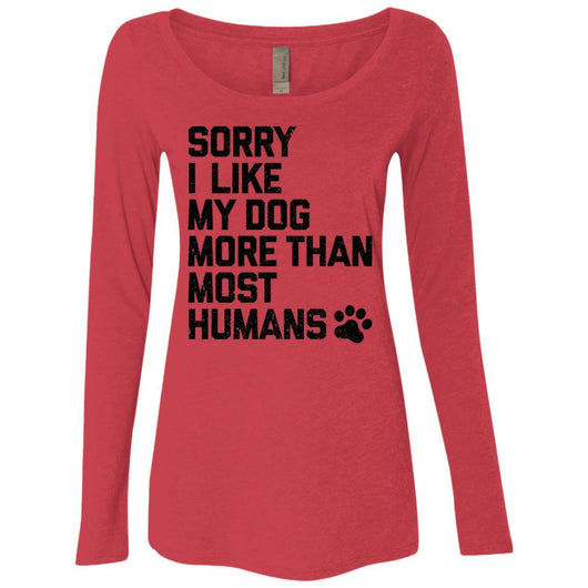 Sorry I Like My Dogs More Than Most Humans Long Sleeve Shirt For Women - Ohmyglad