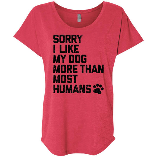 Sorry I Like My Dogs More Than Most Humans Slouchy T-Shirt For Women - Ohmyglad