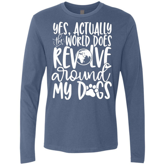 Yes, Actually The World Does Revolve Around My Dogs Long Sleeve Shirt For Men - Ohmyglad