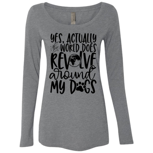 Yes, Actually The World Does Revolve Around My Dogs Long Sleeve Shirt For Women - Ohmyglad
