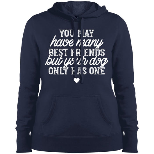 You May Have Many Best Friends But Your Dog Has Only One Hoodie For Women - Ohmyglad