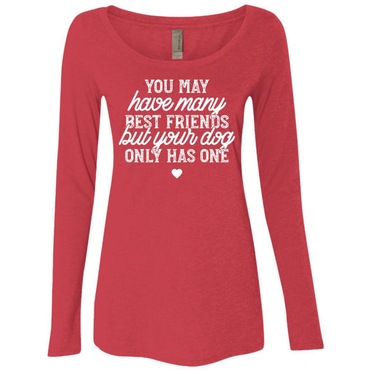 You May Have Many Best Friends But Your Dog Has Only One Long Sleeve Shirt For Women - Ohmyglad