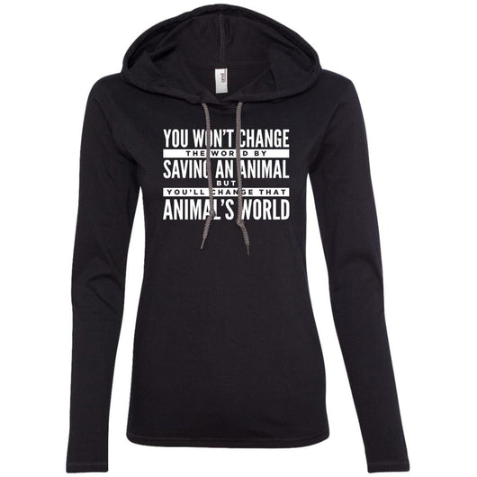 You Won't Change The World By Saving An Animal, But You Will Change That Animal's World Hooded Shirt For Women - Ohmyglad