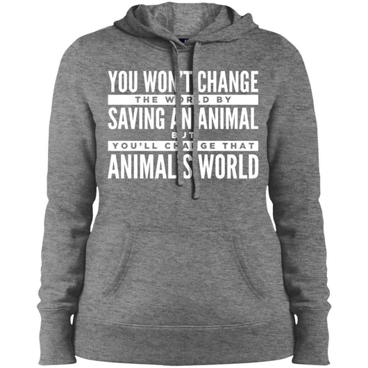 You Won't Change The World By Saving An Animal, But You Will Change That Animal's World Hoodie For Women - Ohmyglad