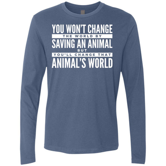 You Won't Change The World By Saving An Animal, But You Will Change That Animal's World Long Sleeve Shirt For Men - Ohmyglad
