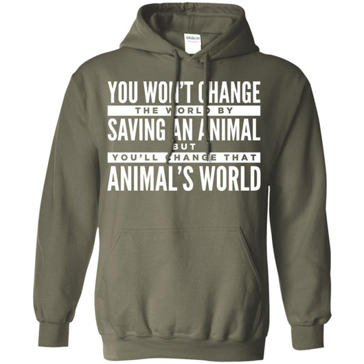 You Won't Change The World By Saving An Animal, But You Will Change That Animal's World Pullover Hoodie For Men - Ohmyglad