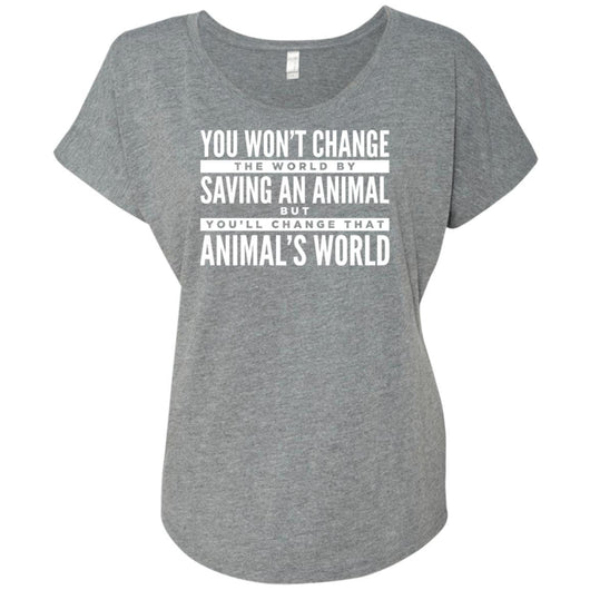 You Won't Change The World By Saving An Animal, But You Will Change That Animal's World Slouchy T-Shirt For Women - Ohmyglad