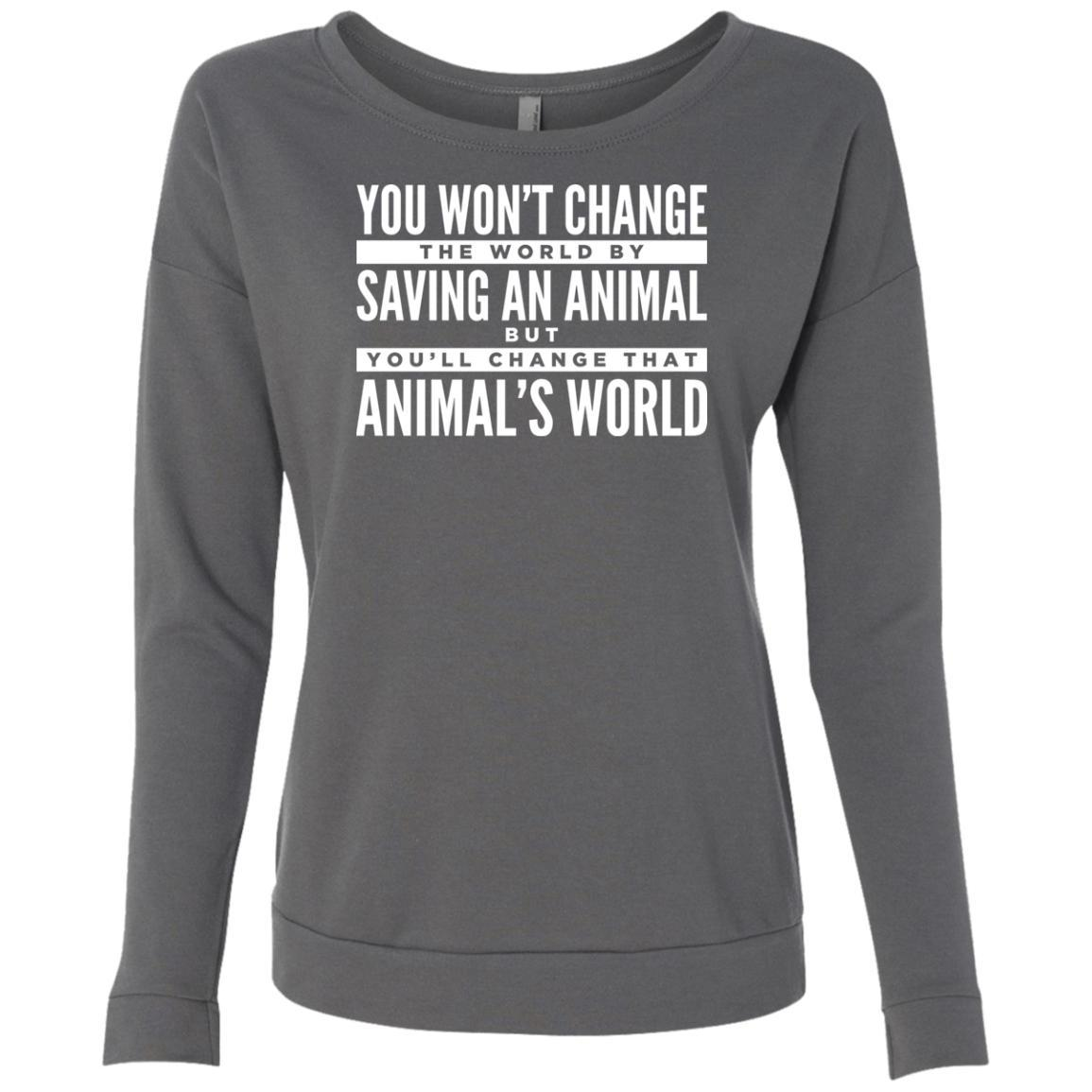 You Won't Change The World By Saving An Animal, But You Will Change That Animal's World Sweatshirt For Women - Ohmyglad