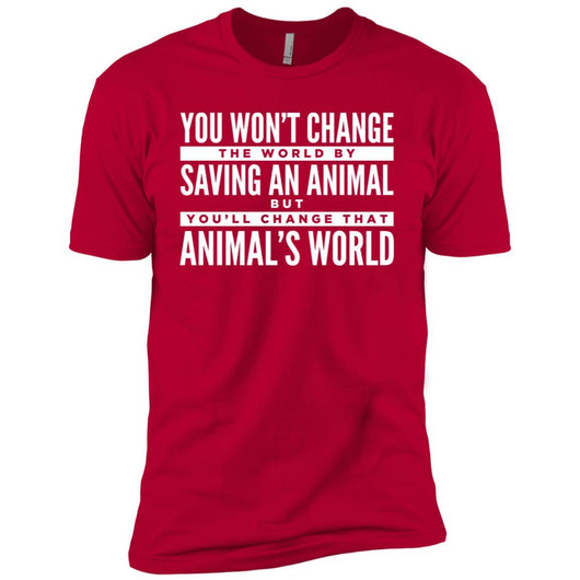 You Won't Change The World By Saving An Animal, But You Will Change That Animal's World Unisex T-Shirt - Ohmyglad