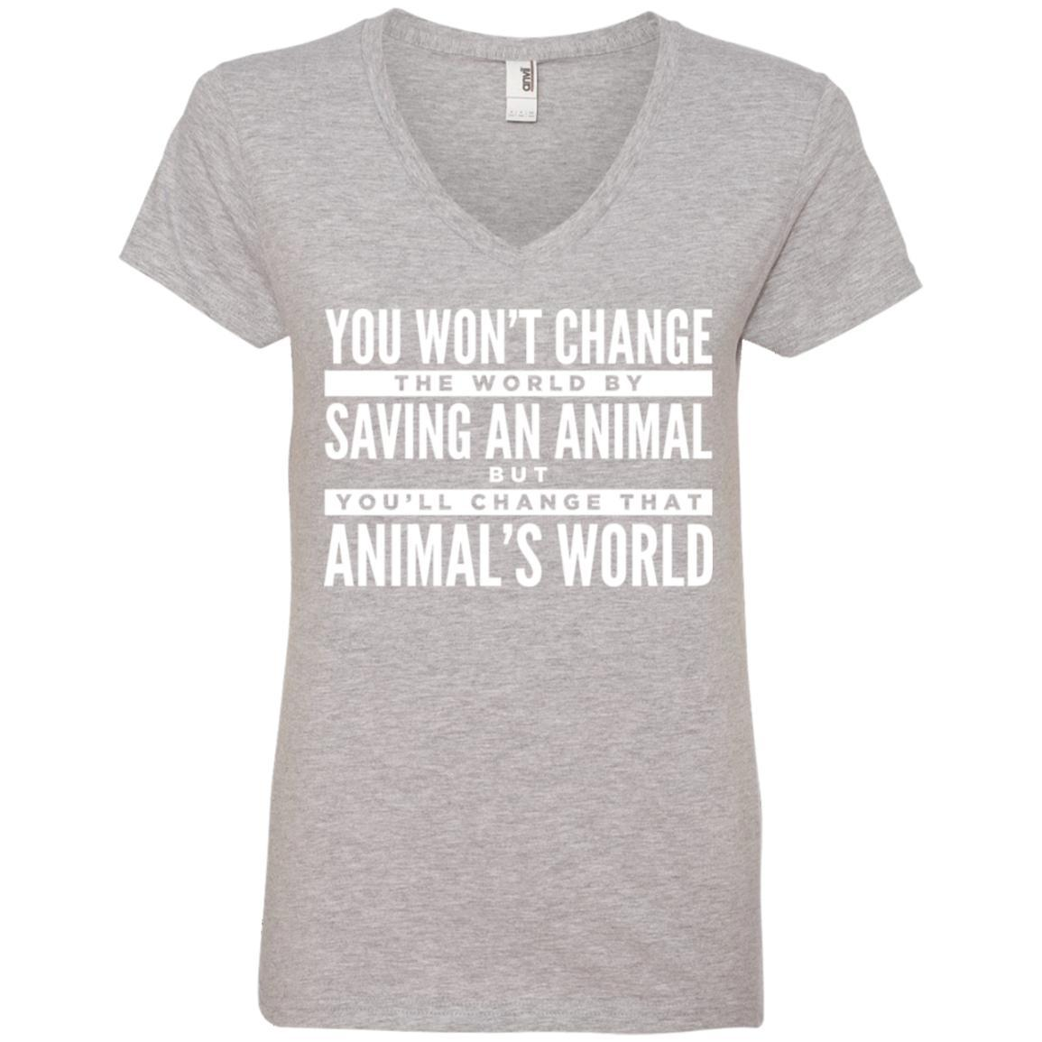 You Won't Change The World By Saving An Animal, But You Will Change That Animal's World V-Neck T-Shirt For Women - Ohmyglad