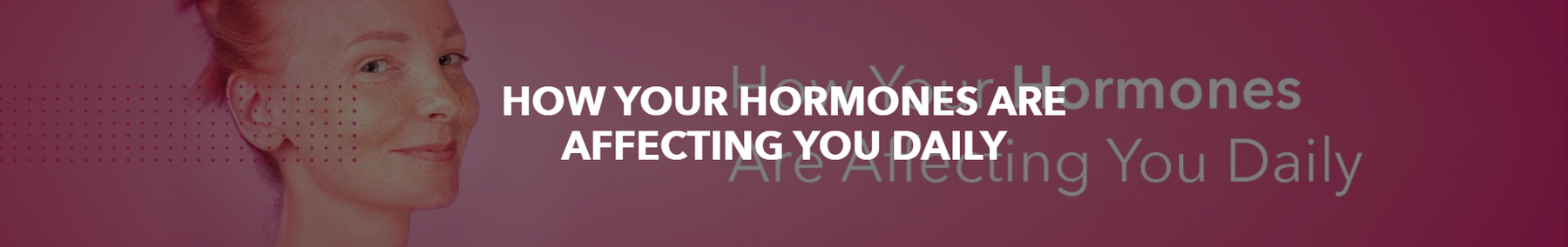 How Your Hormones Are Affecting You Daily