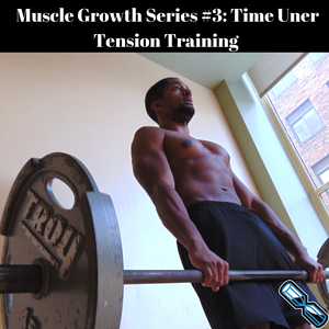Muscle Growth Series #3: 3 Reasons TUT Training is KEY For Muscle Growth