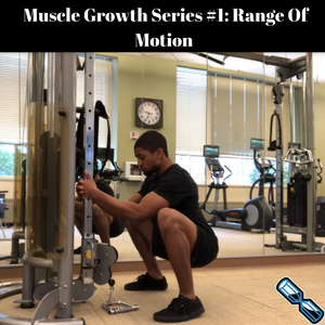 Muscle Growth Series #1: 3 Reasons Why Range Of Motion is KEY for Muscle Growth