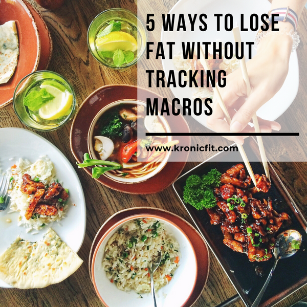5 Ways To Lose Fat Loss Without Tracking Macros
