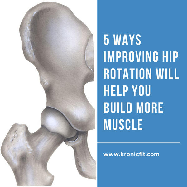 5 Ways Improving Your Hip Rotation Will Help You Build More Muscle