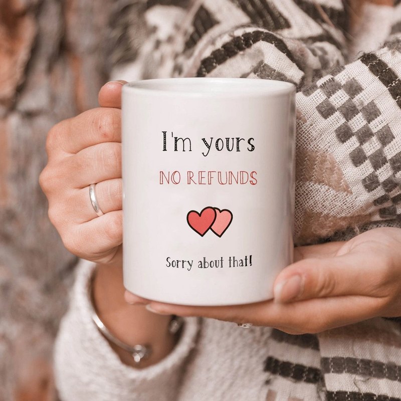 Gift For Her For Him I'm Yours No Refunds Funny Couple Mug Christmas Valentine