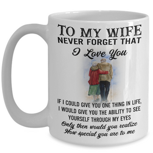 To My Wife Never Forget That I Love Your Meaningful Quote Valentine Gift Mug