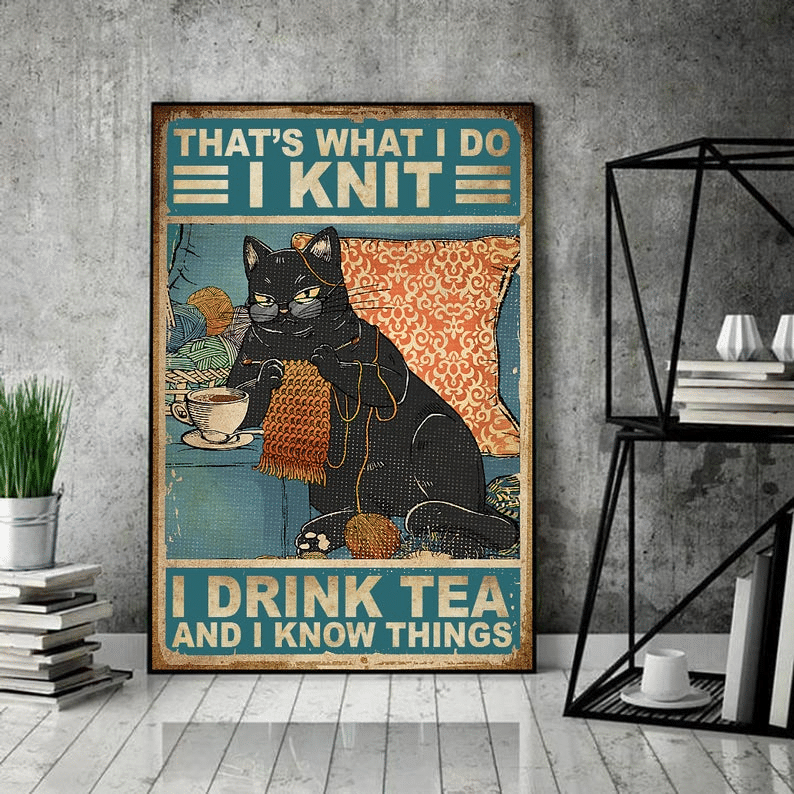 Cat That's What I Do I Knit I Drink Tea And Know Things Poster