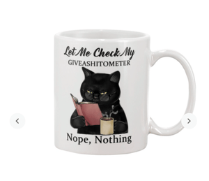 Let Me Check My Give A Shit O Meter Funny Black Mug
